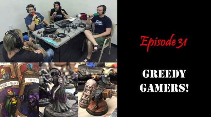 Episode 31: Greedy Gamers!