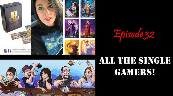Episode 32: All the Single Gamers!