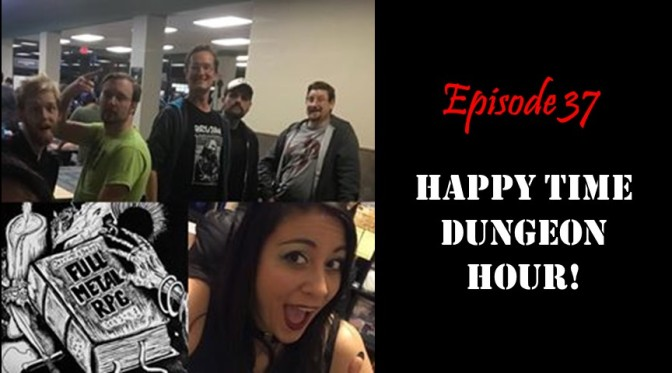 Episode 37: Happy Time Dungeon Hour!