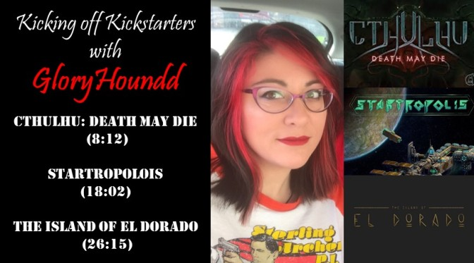 Kicking Off Kickstarters with Cthulhu: Death May Die, Startropolois and The Island of El Dorado